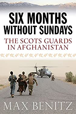 Six Months Without Sundays: The Scots Guards in Afghanistan 9781843410522