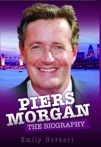 Piers Morgan: The Biography 9781843583516