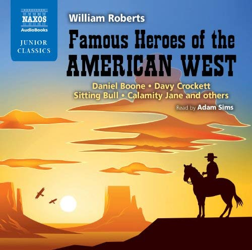Famous Heroes of the American West: Daniel Boone, Davy Crockett, Sitting Bull, Calamity Jane and Others 9781843795469