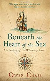 Beneath the Heart of the Sea: The Sinking of the Whaleship Essex 22424965