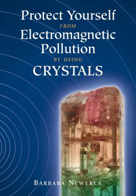 Protect Yourself from Electromagnetic Pollution by Using Crystals 9781844095094