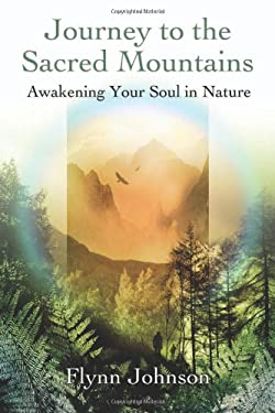Journey to the Sacred Mountains: Awakening Your Soul in Nature 9781844095124