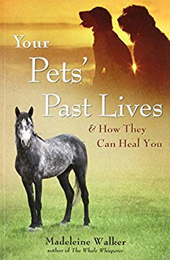 Your Pets' Past Lives: & How They Can Heal You 9781844095728