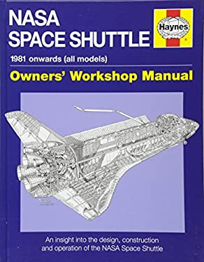 NASA Space Shuttle Manual: An Insight Into the Design, Construction and Operation of the NASA Space Shuttle 9781844258666