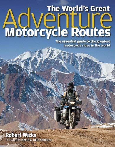 The World's Great Adventure Motorcycle Routes: The Essential Guide to the Greatest Motorcycle Rides in the World 9781844259458