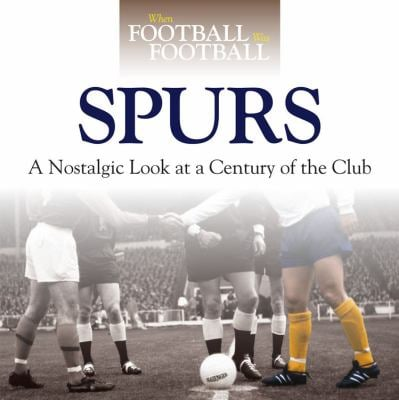 Tottenham Hotspur: A Nostalgic Look at a Century of the Club 9781844259489