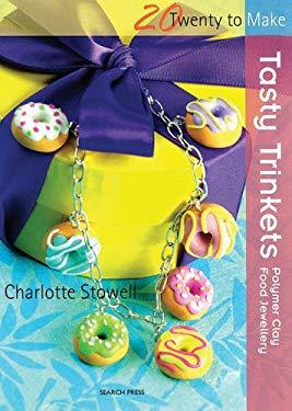 Tasty Trinkets: Polymer Clay Food Jewellery 9781844485550