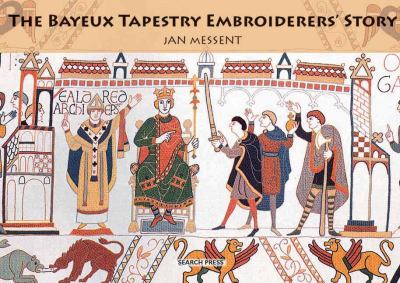 The Bayeux Tapestry Embroiderers' Story 9781844485840