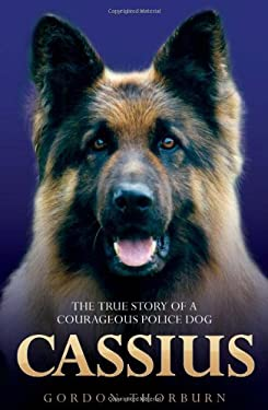 Cassius: The True Story of a Courageous Police Dog 9781844549856