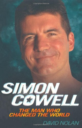 Simon Cowell: The Man Who Changed the World 9781844549870