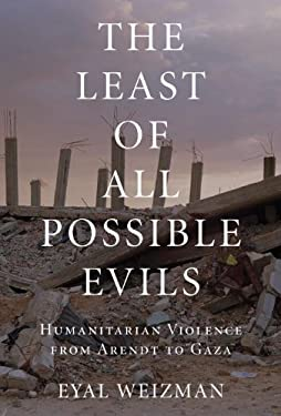 The Least of All Possible Evils: Humanitarian Violence from Arendt to Gaza 9781844676477
