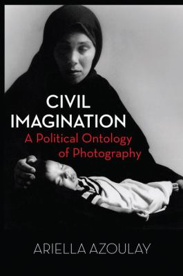 Civil Imagination: A Political Ontology of Photography 9781844677535