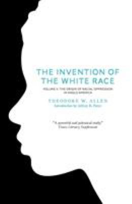 The Invention of the White Race, Volume 2: The Origin of Racial Oppression in Anglo-America 9781844677702