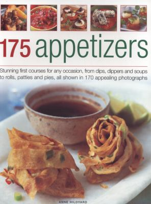 175 Appetizers: Stunning First Courses for Any Occassion, from Dips, Dippers and Soups to Rolls, Patties and Pies, All Shown in 170 Ap 9781844769728