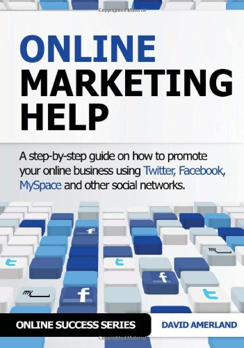 Online Marketing Help: How to Promote Your Online Business Using Twitter, Facebook, Myspace and Other Social Networks. 9781844819881