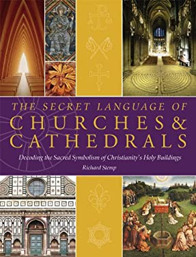 The Secret Language of Churches & Cathedrals: Decoding the Sacred Symbolism of Christianity's Holy Buildings 9781844839162