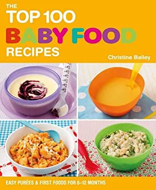 The Top 100 Baby Food Recipes. Christine Bailey 9781844839513