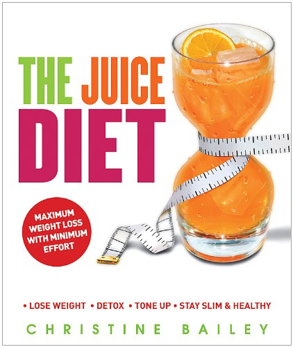 The Juice Diet: Lose Weight, Detox, Tone Up, Stay Slim & Healthy 9781844839643