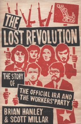 Lost Revolution : The Story of the Official IRA and the Workers' Party