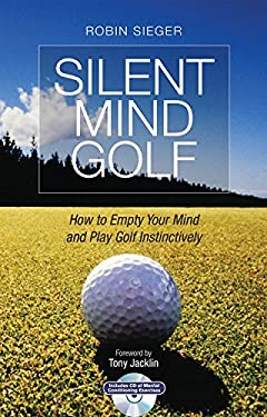 Silent Mind Golf: How to Empty Your Mind and Play Golf Instinctively [With CD (Audio)] 9781845135485