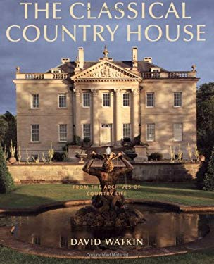The Classical Country House: From the Archives of Country Life 9781845135935