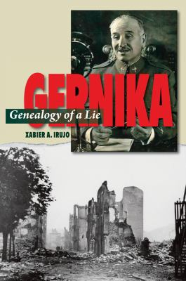 Gernika: Genealogy of a Lie (The Canada Blanch / Sussex Academic Studies on Contemporary Spain)