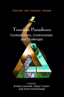 Tourism Paradoxes: Contradictions, Controversies and Challenges (Volume 57) (Tourism and Cultural Change, 57)