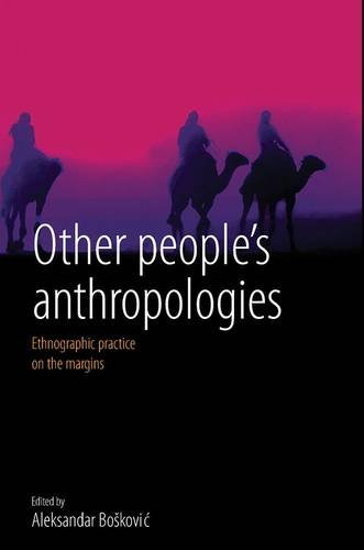 Other People's Anthropologies: Ethnographic Practice on the Margins 9781845457020