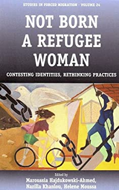 Not Born a Refugee Woman: Contesting Identities, Rethinking Practices 9781845457044