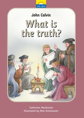 John Calvin: What Is the Truth? 9781845505608