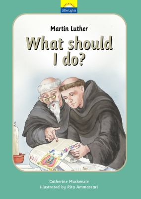 Martin Luther: What Should I Do?: The True Story of Martin Luther and the Reformation 9781845505615
