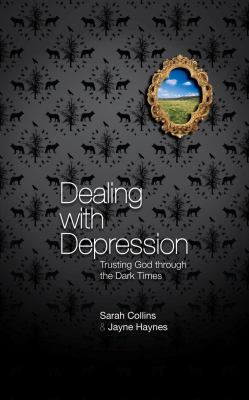 Dealing with Depression: Trusting God Through the Dark Times 9781845506339