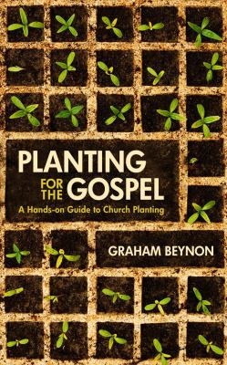 Planting for the Gospel: A Hands-On Guide to Church Planting 9781845506360