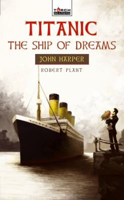 Titanic: The Ship of Dreams: John Harper of the Titanic 9781845506414