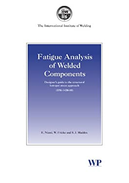 Fatigue Analysis of Welded Components: Designer's Guide to the Structural Hot-Spot Stress Approach 9781845691240