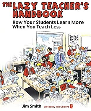 The Lazy Teacher's Handbook: How Your Students Learn More When You Teach Less 9781845902896