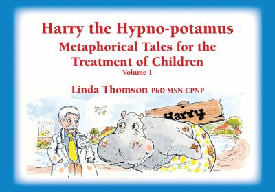 Harry the Hypno-Potamus: Metaphorical Tales for the Treatment of Children, Vol. 1 9781845907266