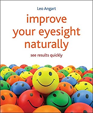 Improve Your Eyesight Naturally: See Results Quickly 9781845908010