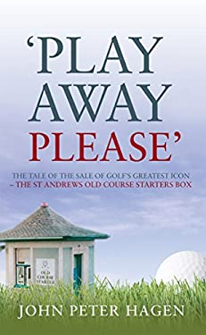 Play Away Please: The Tale of the Sale of Golf's Greatest Icon--The St Andrews Old Course Starter's Box 9781845966058