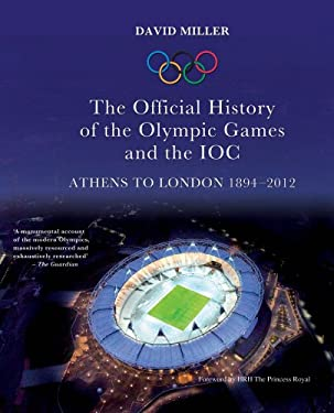 The Official History of the Olympic Games and the Ioc: Athens to London 1894-2012 9781845966119