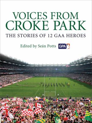 Voices from Croke Park: The Stories of 12 Gaa Heroes 9781845966287