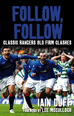 Follow, Follow: Classic Rangers Old Firm Clashes 9781845966348