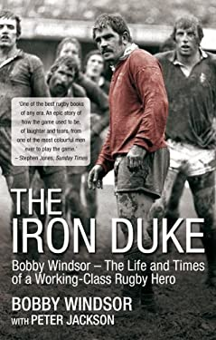 The Iron Duke: Bobby Windsor - The Life and Times of a Working-Class Rugby Hero 9781845966508