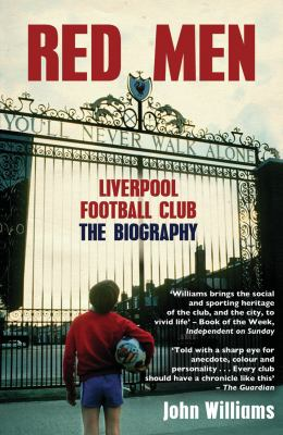 Red Men: Liverpool Football Club: The Biography 9781845967109