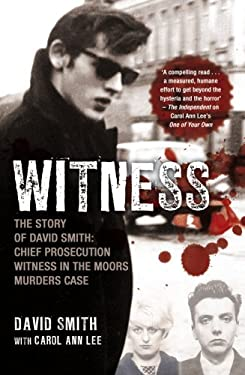 Witness: The Story of David Smith, Chief Prosecution Witness in the Moors Murders Case 9781845967390
