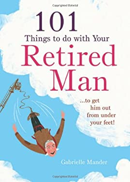 101 Things to Do with Your Retired Man 9781846014017