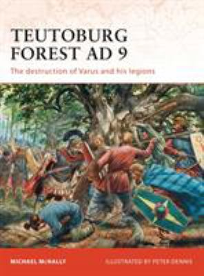 Teutoburg Forest AD 9: The Destruction of Varus and His Legions 9781846035814