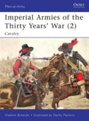 Imperial Armies of the Thirty Years' War (2): Cavalry 9781846039973