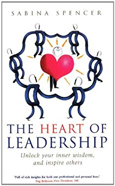 The Heart of Leadership: Unlock Your Inner Wisdom and Inspire Others 9781846043253