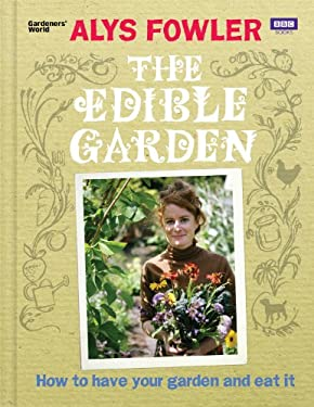 The Edible Garden: How to Have Your Garden and Eat It 9781846079740